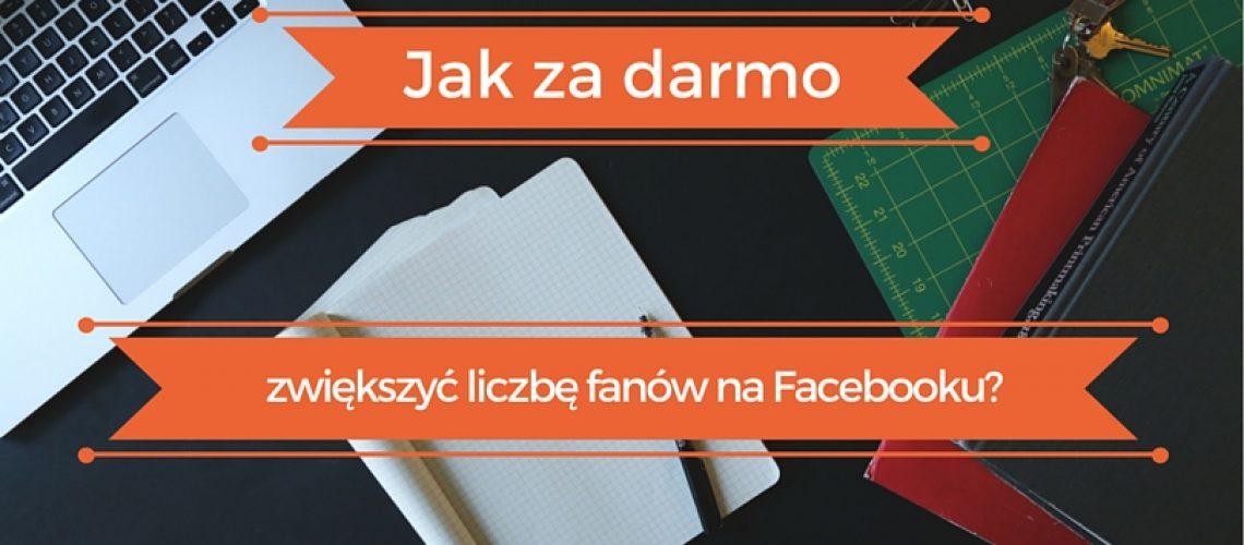 Jak za darmo zwiększyć liczbę fanów na Facebooku- (1)